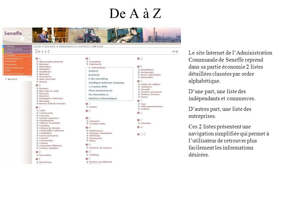 De A à Z Le site Internet de lAdministration Communale de Seneffe reprend dans sa partie économie 2 listes détaillées classées par ordre alphabétique.