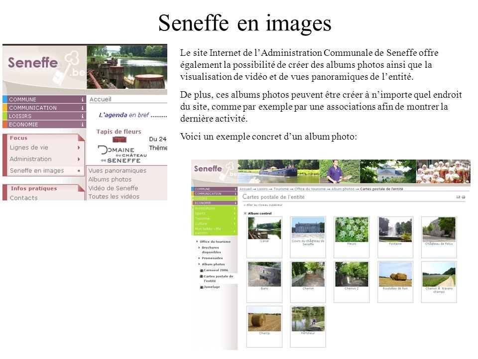Seneffe en images Le site Internet de lAdministration Communale de Seneffe offre également la possibilité de créer des albums photos ainsi que la visualisation de vidéo et de vues panoramiques de lentité.
