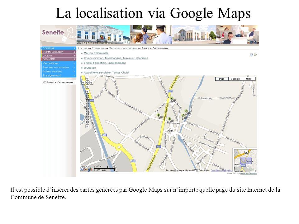 La localisation via Google Maps Il est possible dinsérer des cartes générées par Google Maps sur nimporte quelle page du site Internet de la Commune de Seneffe.
