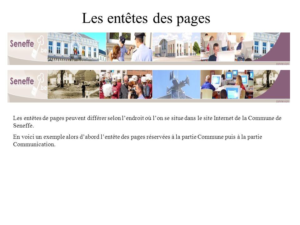 Les entêtes des pages Les entêtes de pages peuvent différer selon lendroit où lon se situe dans le site Internet de la Commune de Seneffe.