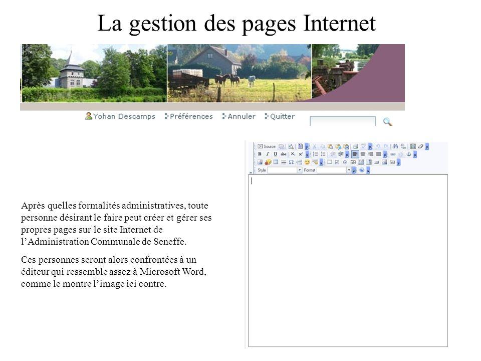 La gestion des pages Internet Après quelles formalités administratives, toute personne désirant le faire peut créer et gérer ses propres pages sur le site Internet de lAdministration Communale de Seneffe.