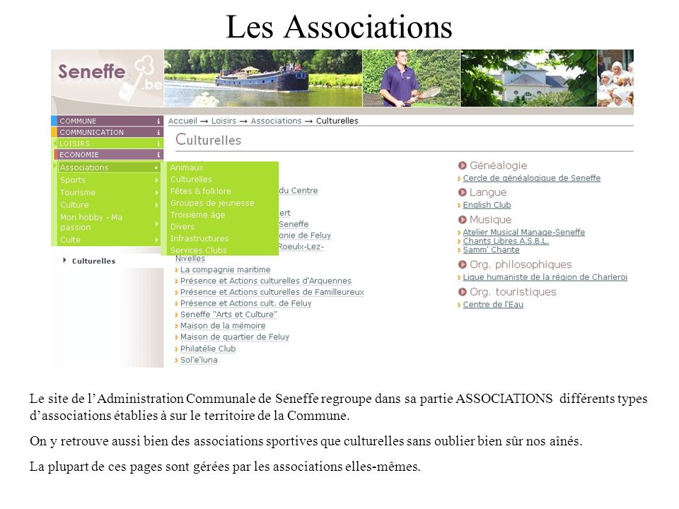Les Associations Le site de lAdministration Communale de Seneffe regroupe dans sa partie ASSOCIATIONS différents types dassociations établies à sur le