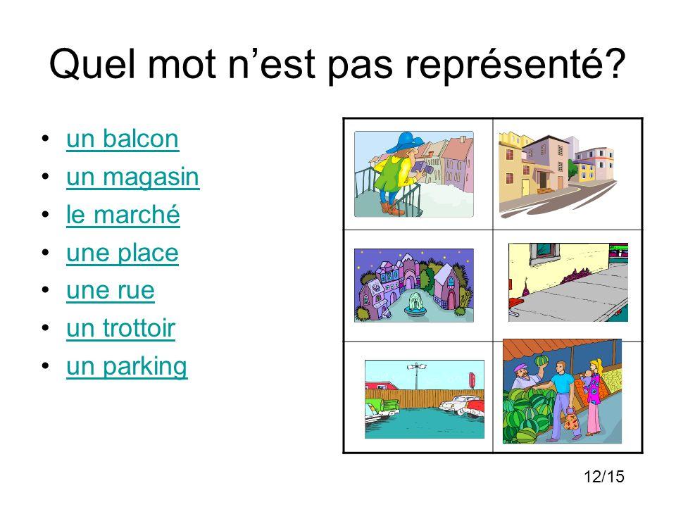 Quel mot nest pas représenté? un balcon un magasin le marché une place une rue un trottoir un parking 12/15