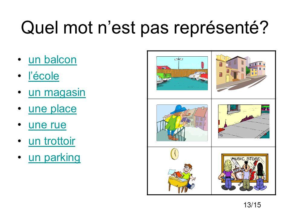 Quel mot nest pas représenté? un balcon lécole un magasin une place une rue un trottoir un parking 13/15