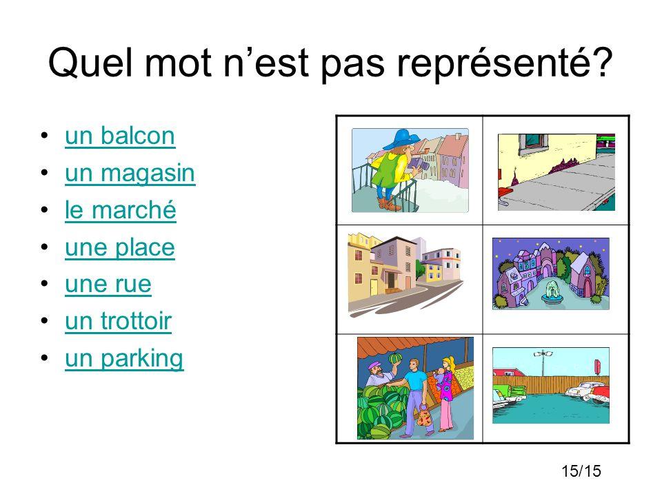 Quel mot nest pas représenté? un balcon un magasin le marché une place une rue un trottoir un parking 15/15