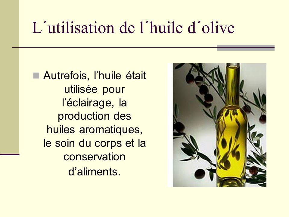 L´utilisation de l´huile d´olive Autrefois, lhuile était utilisée pour léclairage, la production des huiles aromatiques, le soin du corps et la conservation daliments.