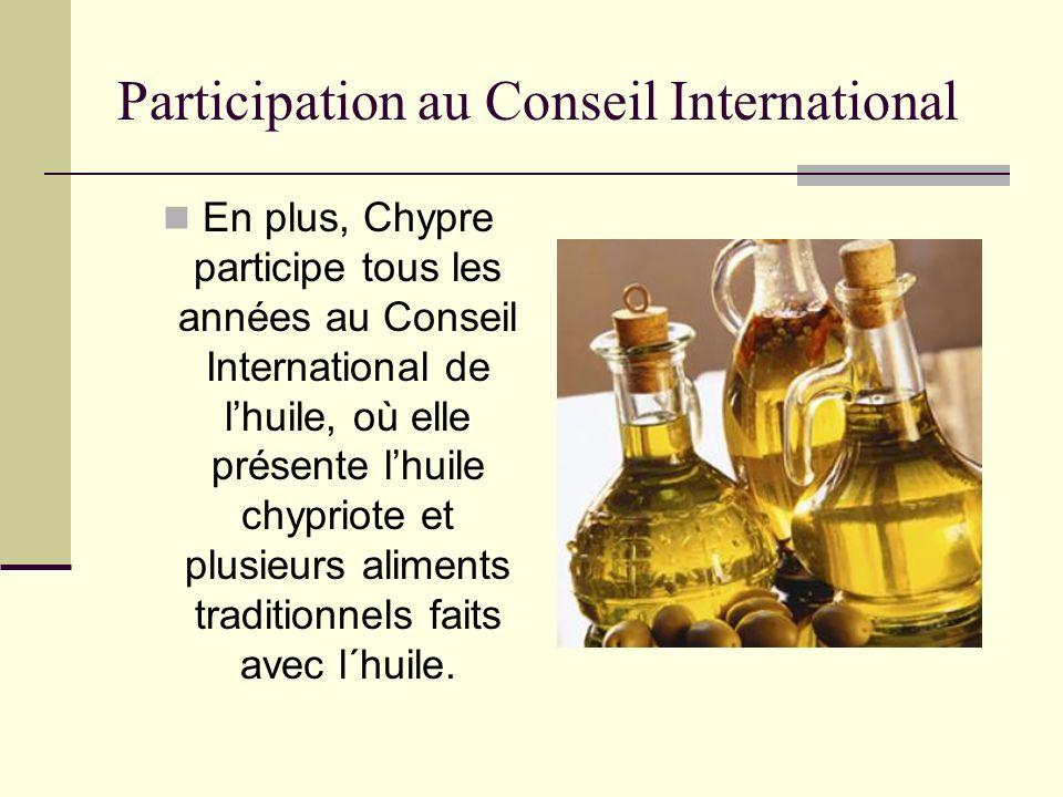 Participation au Conseil International En plus, Chypre participe tous les années au Conseil International de lhuile, où elle présente lhuile chypriote et plusieurs aliments traditionnels faits avec l´huile.