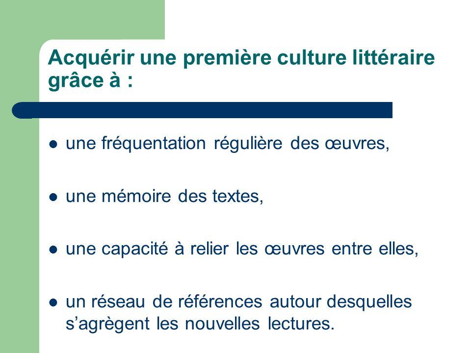 Acquérir une première culture littéraire grâce à : une fréquentation régulière des œuvres, une mémoire des textes, une capacité à relier les œuvres en