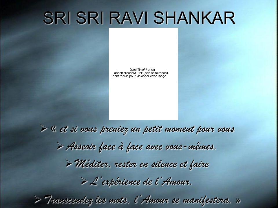 SRI SRI RAVI SHANKAR « et si vous preniez un petit moment pour vous Asseoir face à face avec vous-mêmes. Méditer, rester en silence et faire Lexpérien