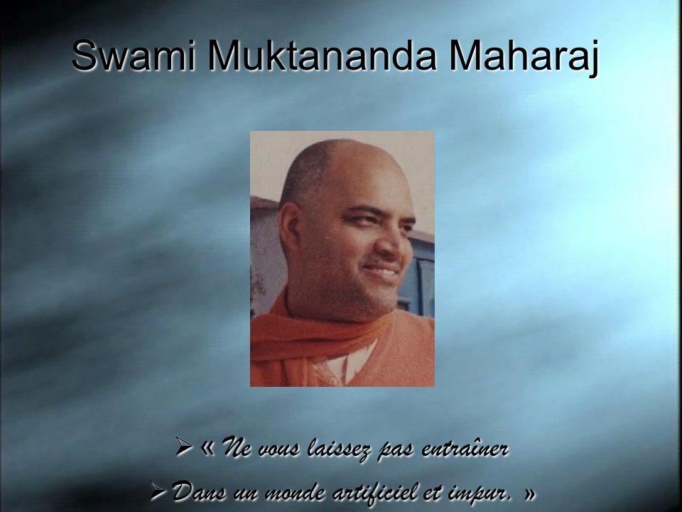 Swami Muktananda Maharaj « Ne vous laissez pas entraîner Dans un monde artificiel et impur. » « Ne vous laissez pas entraîner Dans un monde artificiel