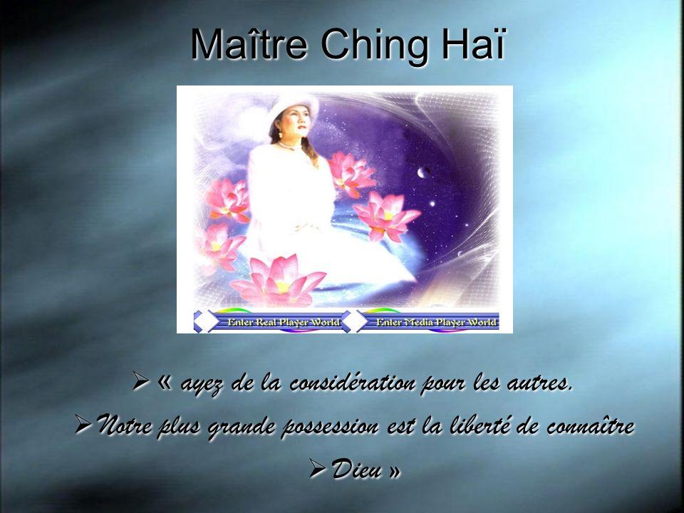 Maître Ching Haï « ayez de la considération pour les autres. Notre plus grande possession est la liberté de connaître Dieu » « ayez de la considératio