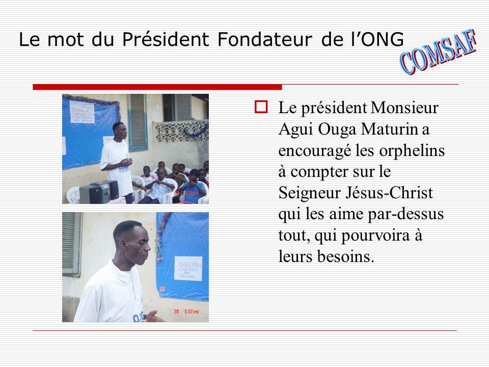 Le mot du Président Fondateur de lONG Le président Monsieur Agui Ouga Maturin a encouragé les orphelins à compter sur le Seigneur Jésus-Christ qui les