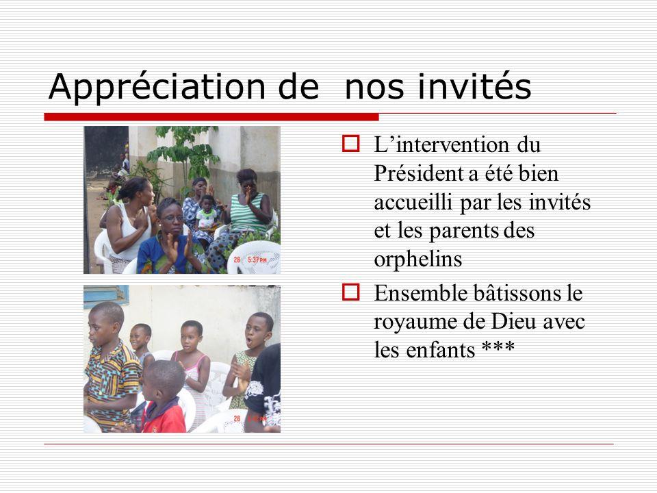 Appréciation de nos invités Lintervention du Président a été bien accueilli par les invités et les parents des orphelins Ensemble bâtissons le royaume
