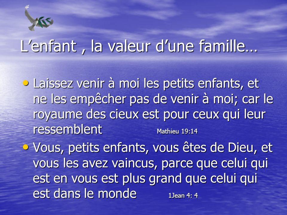 Lenfant, la valeur dune famille… Laissez venir à moi les petits enfants, et ne les empêcher pas de venir à moi; car le royaume des cieux est pour ceux