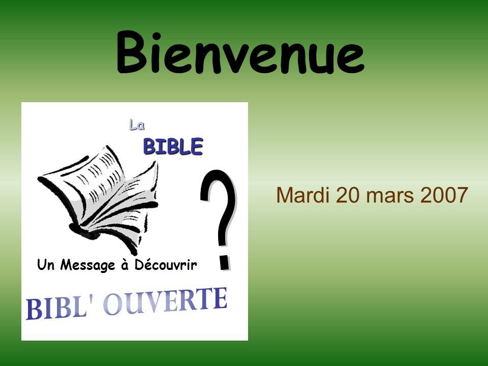 Bienvenue Mardi 20 mars 2007 Un Message à Découvrir La BIBLE