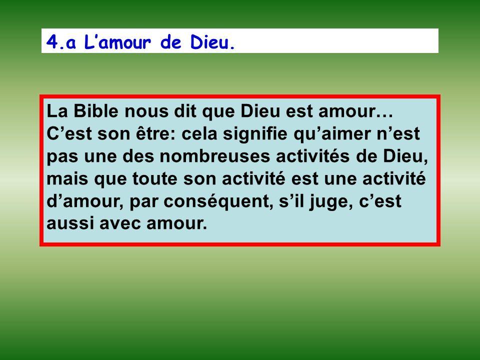 4.a Lamour de Dieu. La Bible nous dit que Dieu est amour… Cest son être: cela signifie quaimer nest pas une des nombreuses activités de Dieu, mais que