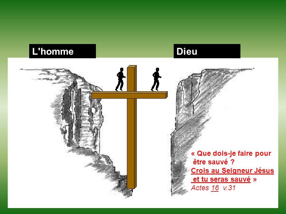 L'hommeDieu « Que dois-je faire pour être sauvé ? Crois au Seigneur Jésus et tu seras sauvé » Actes 16 v.31