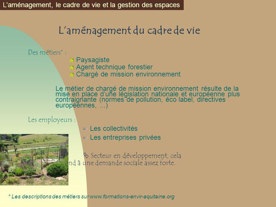 Laménagement du cadre de vie Des métiers* : Paysagiste Agent technique forestier Chargé de mission environnement Le métier de chargé de mission enviro