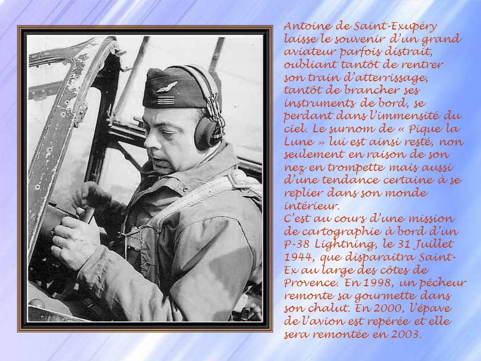 Antoine de Saint-Exupéry (1900-1944) après des études un peu laborieuses et un échec à lEcole navale, est affecté en 1921 à Strasbourg au 2 ème régime