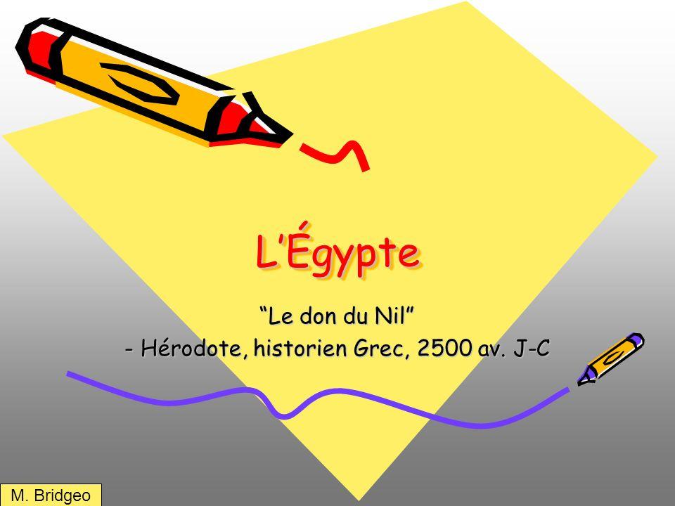 LÉgypteLÉgypte Le don du Nil - Hérodote, historien Grec, 2500 av. J-C M. Bridgeo