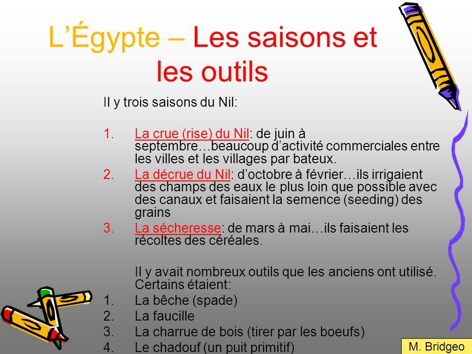 LÉgypte – Les saisons et les outils Il y trois saisons du Nil: 1.La crue (rise) du Nil: de juin à septembre…beaucoup dactivité commerciales entre les
