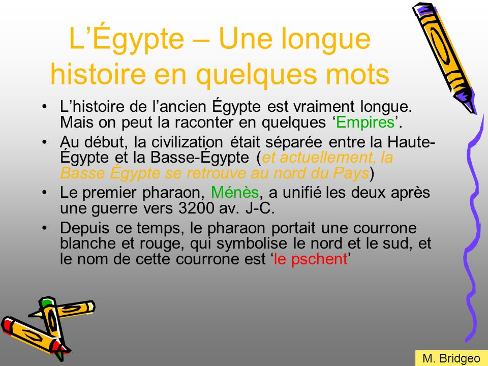 LÉgypte – Une longue histoire en quelques mots Lhistoire de lancien Égypte est vraiment longue. Mais on peut la raconter en quelques Empires. Au début