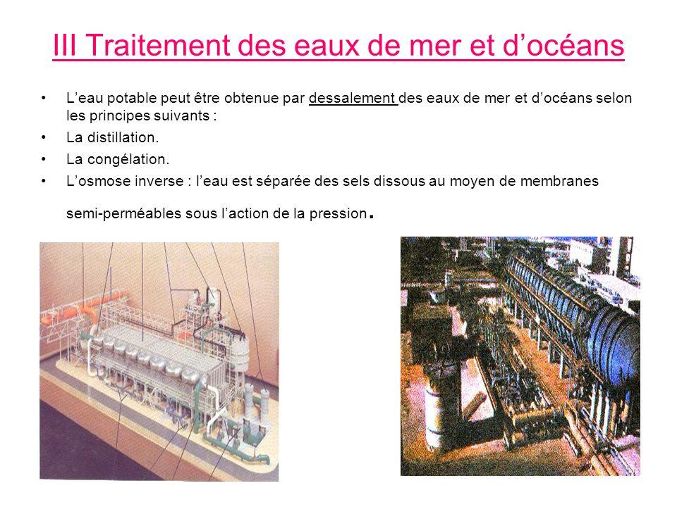 III Traitement des eaux de mer et docéans Leau potable peut être obtenue par dessalement des eaux de mer et docéans selon les principes suivants : La