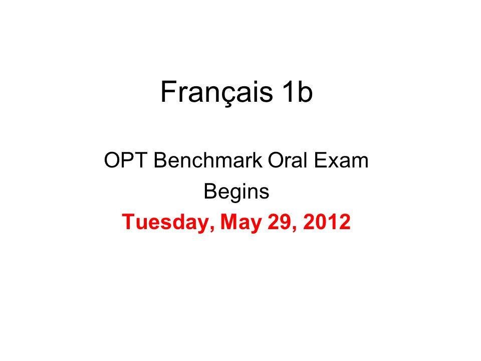 Français 1b OPT Benchmark Oral Exam Begins Tuesday, May 29, 2012