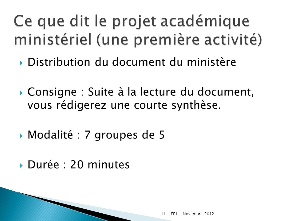 Distribution du document du ministère Consigne : Suite à la lecture du document, vous rédigerez une courte synthèse. Modalité : 7 groupes de 5 Durée :