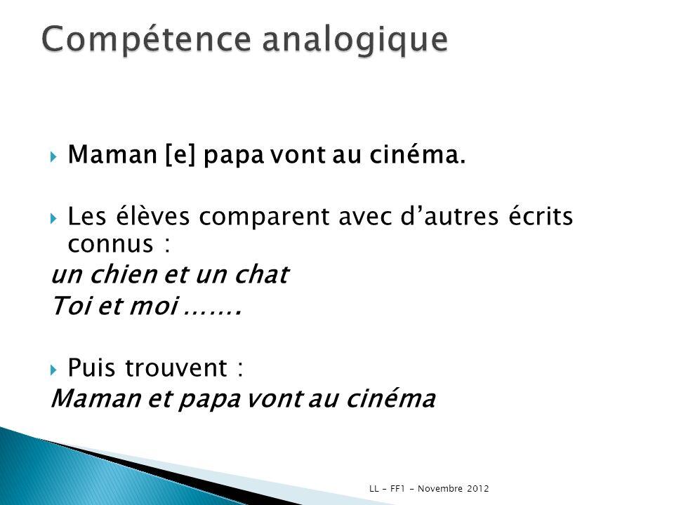 Maman [e] papa vont au cinéma. Les élèves comparent avec dautres écrits connus : un chien et un chat Toi et moi ……. Puis trouvent : Maman et papa vont