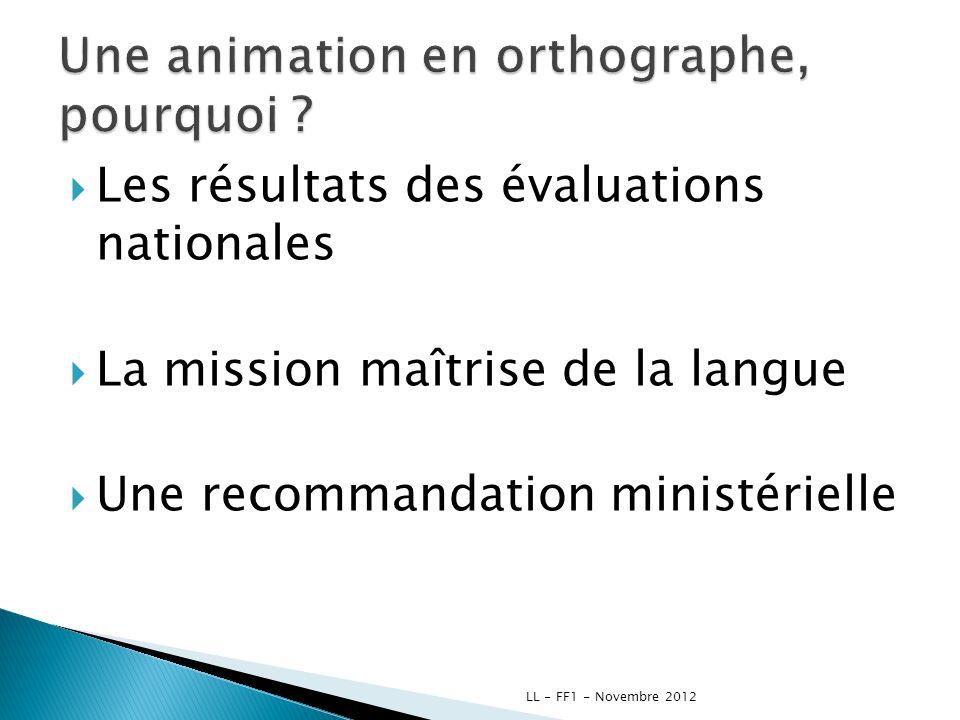 Les résultats des évaluations nationales La mission maîtrise de la langue Une recommandation ministérielle LL - FF1 - Novembre 2012