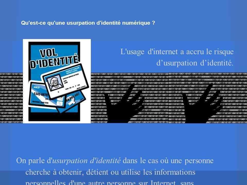 Qu'est-ce qu'une usurpation d'identité numérique ? L'usage d'internet a accru le risque dusurpation didentité. On parle d'usurpation d'identité dans l
