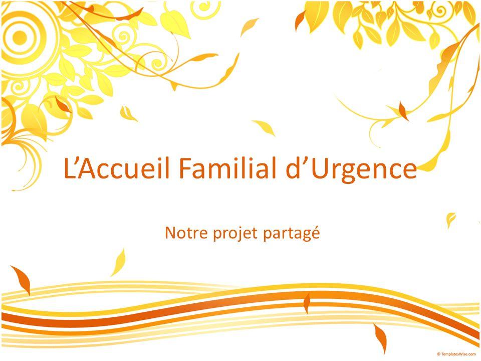 LAccueil Familial dUrgence Notre projet partagé