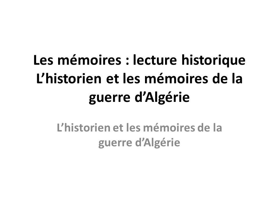 Les mémoires : lecture historique Lhistorien et les mémoires de la guerre dAlgérie Lhistorien et les mémoires de la guerre dAlgérie