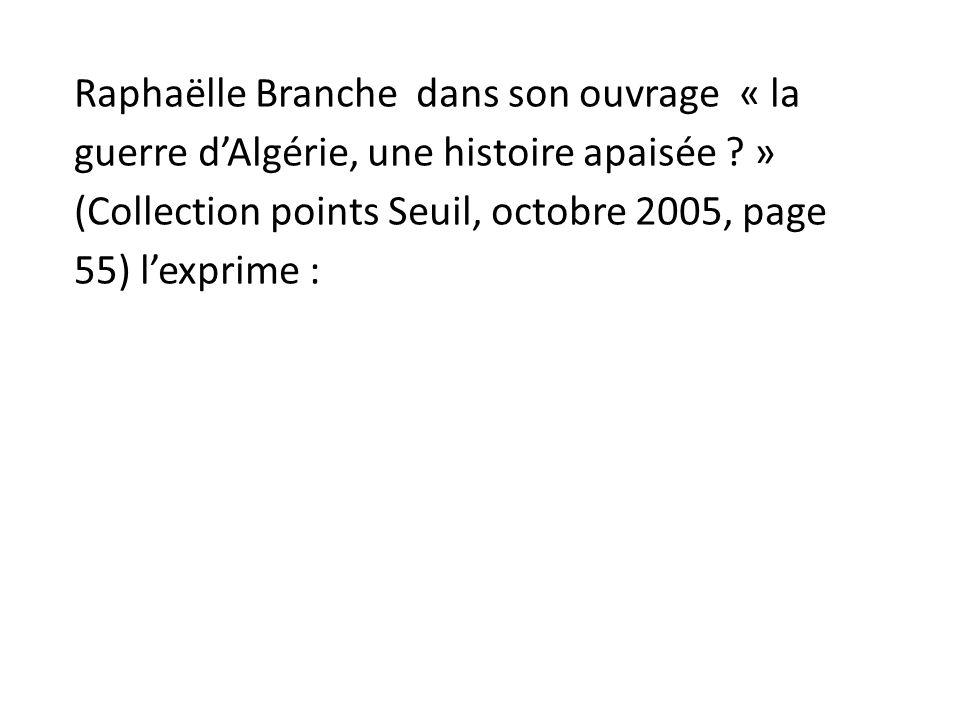 Raphaëlle Branche dans son ouvrage « la guerre dAlgérie, une histoire apaisée .