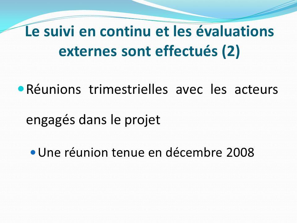Le suivi en continu et les évaluations externes sont effectués (2) Réunions trimestrielles avec les acteurs engagés dans le projet Une réunion tenue en décembre 2008