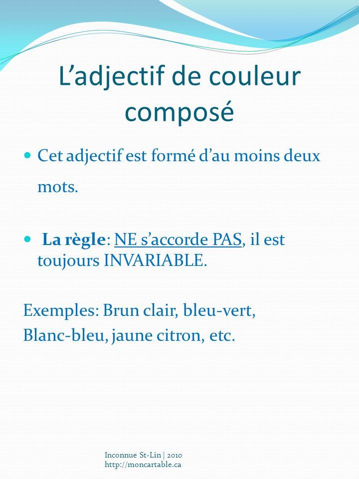 Ladjectif de couleur composé Cet adjectif est formé dau moins deux mots. La règle: NE saccorde PAS, il est toujours INVARIABLE. Exemples: Brun clair,