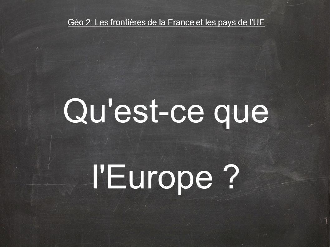 Qu'est-ce que l'Europe ? Géo 2: Les frontières de la France et les pays de l'UE