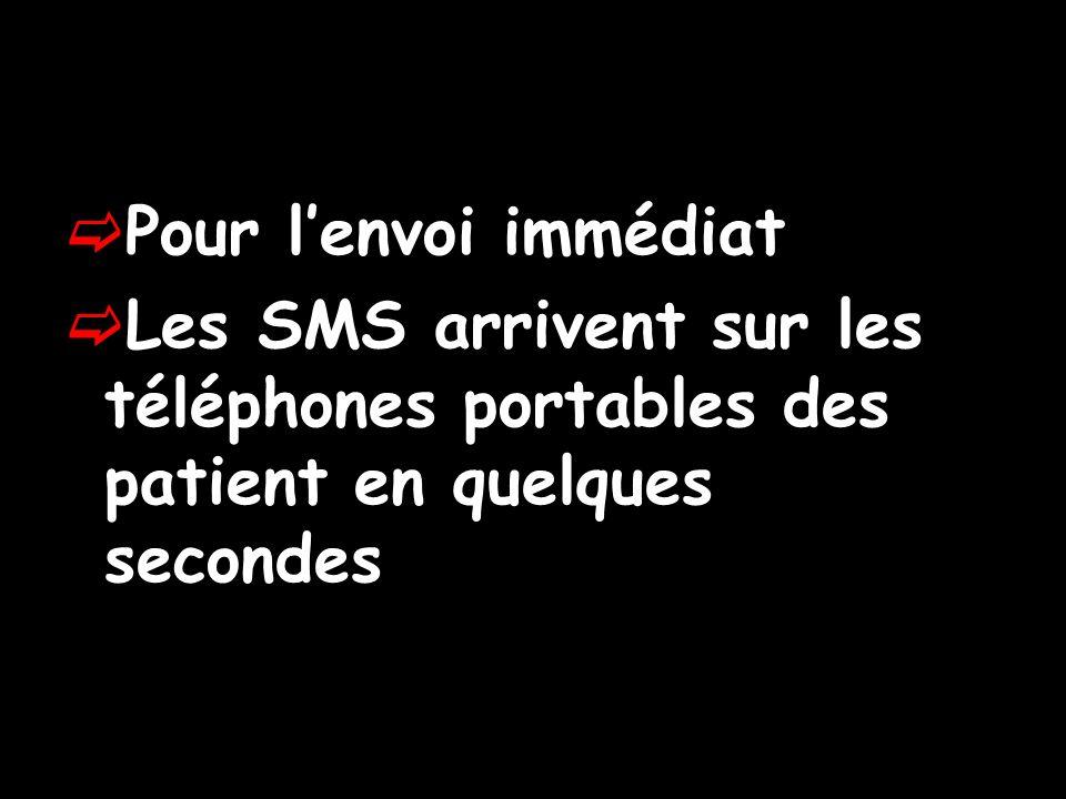 Pour lenvoi immédiat Les SMS arrivent sur les téléphones portables des patient en quelques secondes