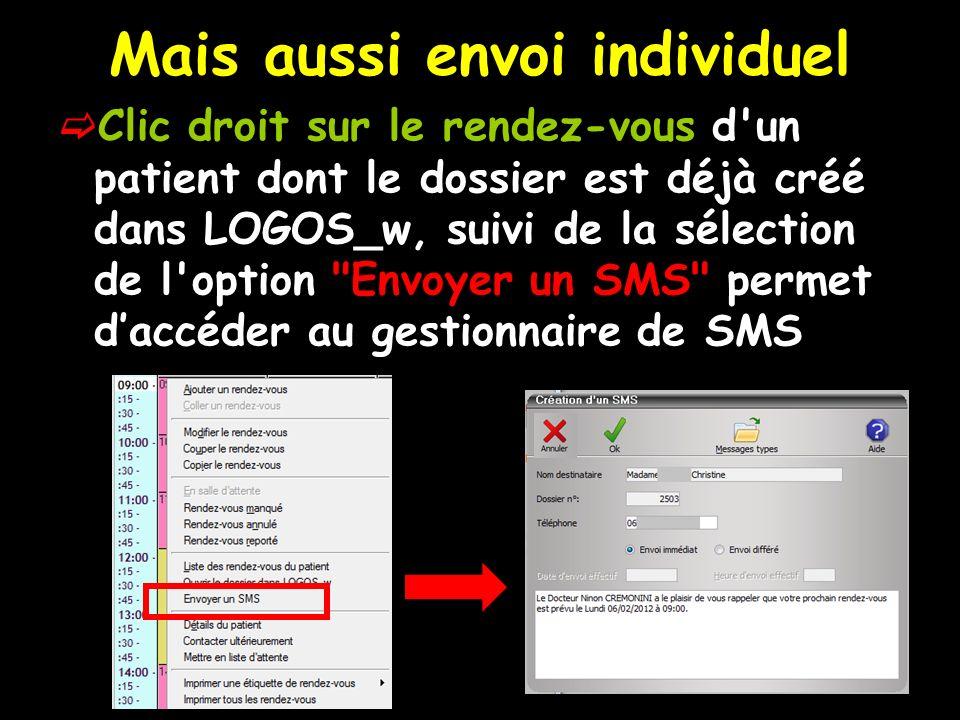 Mais aussi envoi individuel Clic droit sur le rendez-vous d un patient dont le dossier est déjà créé dans LOGOS_w, suivi de la sélection de l option Envoyer un SMS permet daccéder au gestionnaire de SMS
