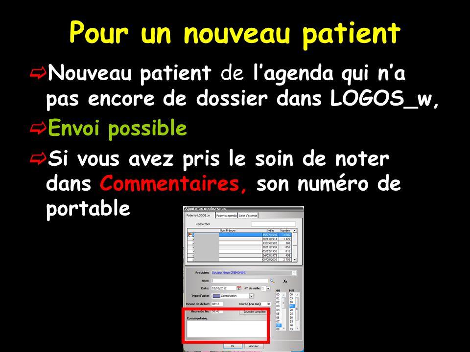 Pour un nouveau patient Nouveau patient de lagenda qui na pas encore de dossier dans LOGOS_w, Envoi possible Si vous avez pris le soin de noter dans Commentaires, son numéro de portable