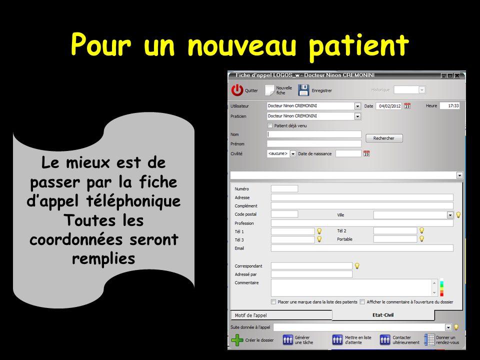 Pour un nouveau patient Le mieux est de passer par la fiche dappel téléphonique Toutes les coordonnées seront remplies