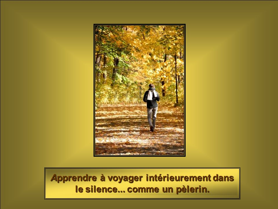 Photo: Daniel Abel Apprendre à voyager intérieurement dans le silence... comme un pèlerin.