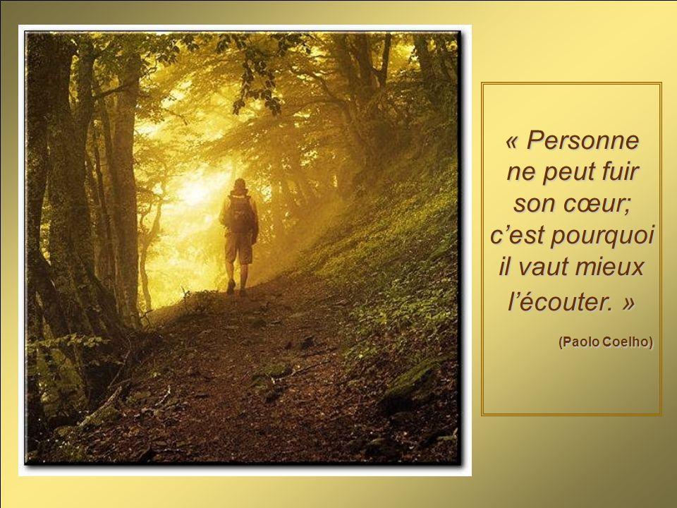 « Personne ne peut fuir son cœur; cest pourquoi il vaut mieux lécouter. » (Paolo Coelho)