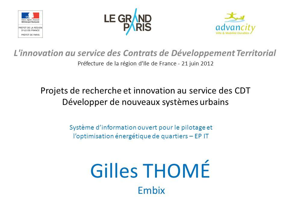 L'innovation au service des Contrats de Développement Territorial Préfecture de la région dIle de France - 21 juin 2012 Gilles THOMÉ Embix Projets de