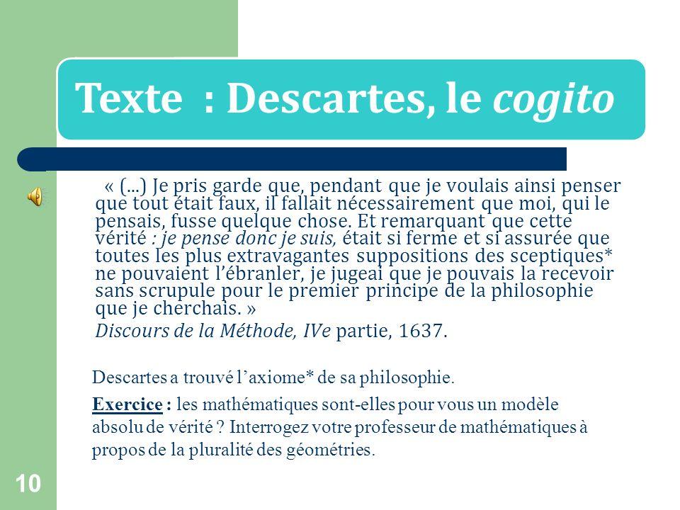 9 De quoi pouvons-nous douter ? Selon Descartes (Cf. texte 7), je peux douter : – de ce que les autres me disent, – de ce que je vois, de ce que jente