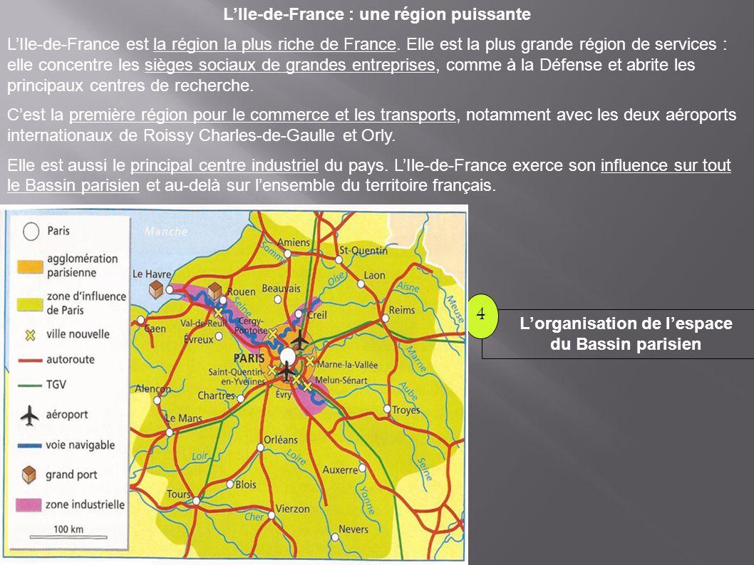 Lorganisation de lespace du Bassin parisien 4 LIle-de-France : une région puissante LIle-de-France est la région la plus riche de France.