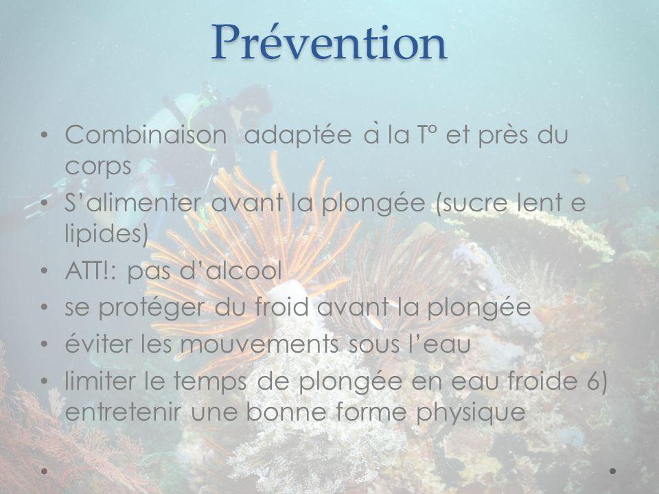 Prévention Combinaison adaptée a ̀ la T° et près du corps Salimenter avant la plongée (sucre lent e lipides) ATT!: pas dalcool se protéger du froid av