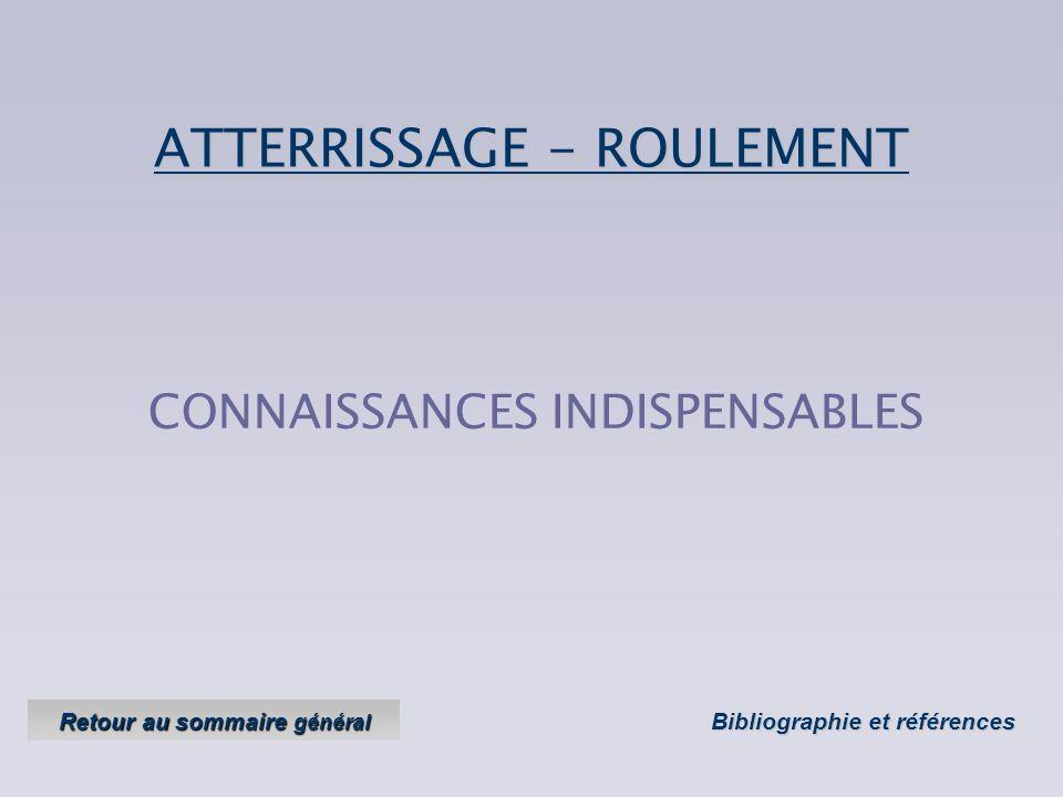 CONNAISSANCES INDISPENSABLESATTERRISSAGE - ROULEMENT Bibliographie et références Bibliographie et références Retour au sommaire général Retour au sommaire général