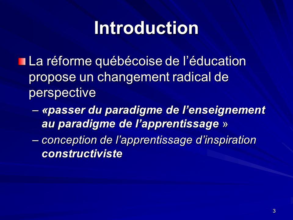 3 Introduction La réforme québécoise de léducation propose un changement radical de perspective –«passer du paradigme de lenseignement au paradigme de lapprentissage » –conception de lapprentissage dinspiration constructiviste
